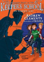 In Harm's Way (Benjamin Pratt and the Keepers of the School) - Andrew Clements, Adam Stower