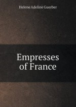 Empresses of France - Helene Guerber
