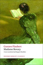 Madame Bovary: Provincial Manners (Oxford World's Classics) - Gustave Flaubert, Mark Overstall, Malcolm Bowie, Malcolm Bowie, Margaret Mauldon