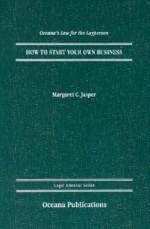 How to Start Your Own Business - Margaret C. Jasper