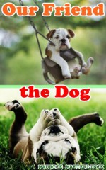 OUR FRIEND THE DOG (Dog's Friendly Story) Illustrated cute dogs pictures - MAURICE MAETERLINCK, BestZaa, CECIL ALDEN, ALEXANDER TEIXEIRA DE MATTTOS