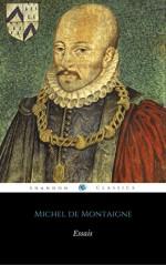 Les Essais (Édition Intégrale) (ShandonPress) (French Edition) - Michel De Montaigne, Shandonpress