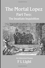 The Mortal Lopez, Part Two: The Insatiate Inquisition, a drama - F L Light