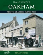 Oakham: Photographic Memories - Bryan Waites, Francis Frith Collection