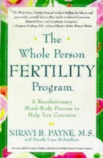The Whole Person Fertility Program(SM): A Revolutionary Mind-Body Process to Help You Conceive - Niravi B. Payne