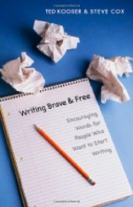 Writing Brave and Free: Encouraging Words for People Who Want to Start Writing - Ted Kooser, Steve Cox