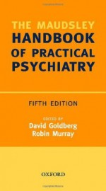Maudsley Handbook of Practical Psychiatry (Oxford Medical Publications) - David Goldberg, Robin Murray