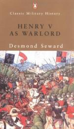 Henry V as Warlord - Desmond Seward