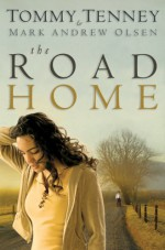 The Road Home - Tommy Tenney, Mark Andrew Olsen