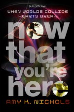 Now That You're Here - Amy K. Nichols
