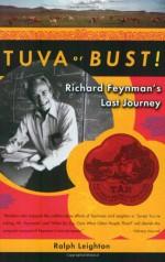 Tuva or Bust!: Richard Feynman's Last Journey - Ralph Leighton