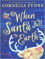 When Santa Fell To Earth - Oliver G. Latsch, Paul Howard, Cornelia Funke