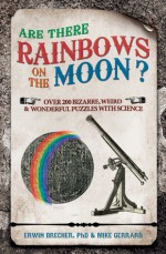 Are There Rainbows on the Moon?: Over 200 Weird & Wonderful Science Questions Answered - Erwin Brecher
