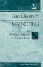 Total Quality in Marketing - William C. Johnson, Frank Voehl