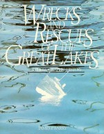 Wrecks and Rescues of the Great Lakes: A Photographic History - James P. Barry