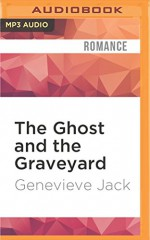 The Ghost and the Graveyard (Knight Games) - Genevieve Jack, Brittany Pressley