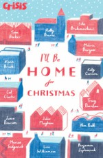 I'll Be Home for Christmas - Kevin Brooks, Marty Becker, William James Dawson, Sita Brahmachari, Lisa Williamson, Julie Mayhew, Holly Bourne, Non Pratt, Katy Cannon, Arthur C. Clarke, Melvin Burgess, Marcus Sedgwick, Benjamin Zephaniah, Juno Dawson, Tracy Darnton