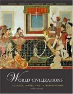 World Civilizations: Sources, Images and Interpretations, Volume 2 - Dennis Sherman, A. Tom Grunfeld, David Rosner, Linda Heywood