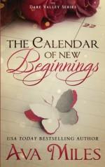 The Calendar of New Beginnings: A Dare Valley Novel (Volume 9) - Ava Miles