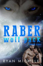 Raber Wolf Pack Book One (Volume 1) - Ryan Michele