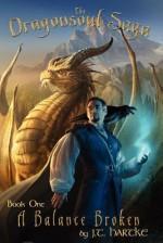A Balance Broken - Book One of the Dragonsoul Saga - J T Hartke, Maxwell Alexander Drake, Lars Grant-West
