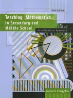 Teaching Mathematics in Secondary and Middle School: An Interactive Approach (3rd Edition) - James S. Cangelosi