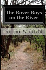 The Rover Boys on the River - Arthur Winfield