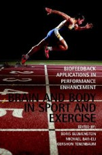Brain and Body in Sport and Exercise: Biofeedback Applications in Performance Enhancement - Boris Blumenstein