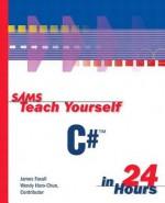 Sams Teach Yourself C# in 24 Hours - James D. Foxall, Wendy Haro-Chun