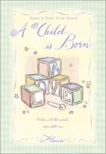 A Child is Born: Baby's First Five Years with Envelope - Flavia Weedn, Lisa Weedn Gilbert