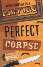 Picture Perfect Corpse - Joanna Campbell Slan