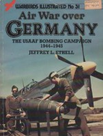 Air War over Germany: The USAAF Bombing Campaign (Warbirds Illustrated No. 31) - Jeffrey L. Ethell