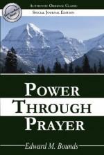Power Through Prayer: (Authentic Original Classic) - Edward Bounds