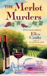 The Merlot Murders: A Wine Country Mystery - Ellen Crosby