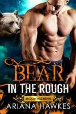 Bear in the Rough: Bear Shifter Romance (Broken Hill Bears Book 1) - Ariana Hawkes