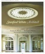 Stanford White, Architect - Samuel G. White, Jonathan Wallen, Elizabeth White
