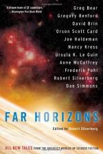 Far Horizons: All New Tales from the Greatest Worlds of Science Fiction - Anne McCaffrey, Orson Scott Card, Greg Bear, Ursula K. Le Guin, Dan Simmons, Robert Silverberg, Frederik Pohl, David Brin, Joe Haldeman, Gregory Benford, Nancy Kress