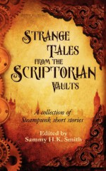 Strange Tales From The Scriptorian Vaults - Sammy H.K. Smith, Zoe Harris, Paul Freeman, Ken Dawson, Jake Finlay, David J.M. Muir, Robert Peett, Steven J. Guscott, Ross M. Kitson