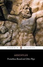 Prometheus Bound and Other Plays: Prometheus Bound, The Suppliants, Seven Against Thebes, The Persian - Aeschylus, Philip Vellacott