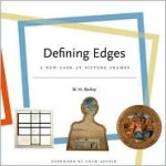 Defining Edges: A New Look at Picture Frames - W. H. Bailey, Adam Gopnik