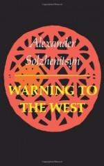 Warning to the West - Aleksandr Solzhenitsyn