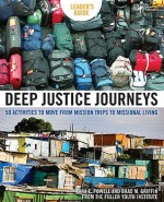 Deep Justice Journeys Leader's Guide: 50 Activities to Move from Mission Trips to Missional Living (Youth Specialties) - Kara Powell, Brad M. Griffin