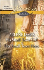 His Small-Town Girl and Her Small-Town Hero - Arlene James