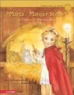Marta and the Manger Straw: A Christmas Tradition from Poland (Traditions of Faith from Around the World) - Virginia Kroll, Robyn Belton