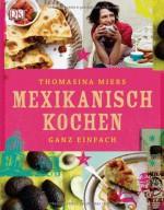 Mexikanisch Kochen ganz einfach - Thomasina Miers