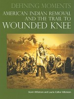 American Indian Removal and the Trail to Wounded Knee - Kevin Hillstrom