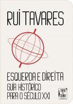 Esquerda e Direita: Guia Histórico Para o Século XXI - Rui Tavares