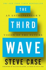 The Third Wave: An Entrepreneur's Vision of the Future - Steve Case