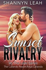 Sunset Rivalry: The Caliendo Resort (By The Lake: The Caliendo Resort Book 2) - Shannyn Leah