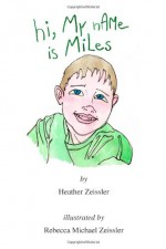 hi, My nAMe is MiLes (hi, My nAMe is, #2) - Heather Zeissler